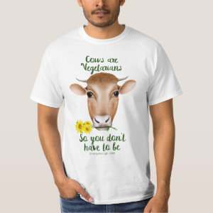Cows are Vegetarians So You Don't Have To Be T-shirt