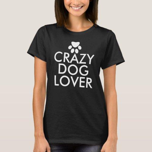 Crazy Dog Lover Custom T-Shirt