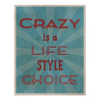 Crazy is a Life Style Choice Retro Posters