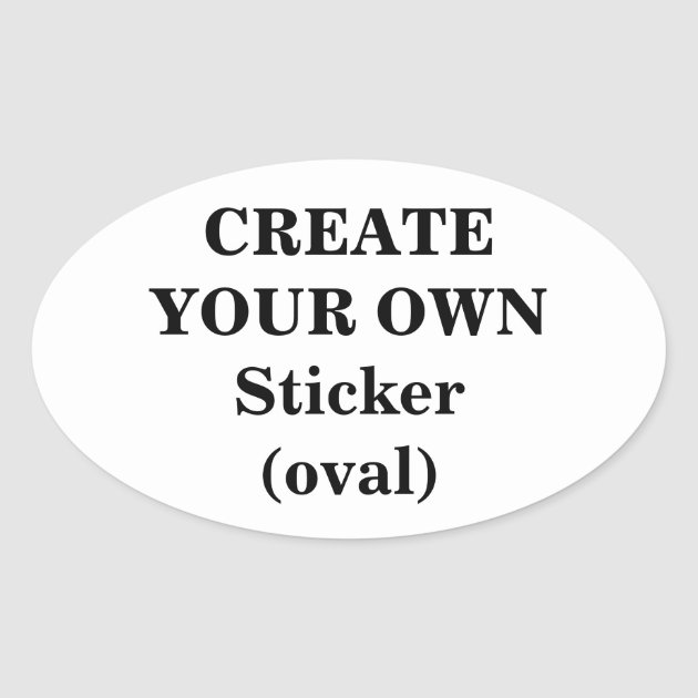 Create Your Own Sticker (oval) Zazzle