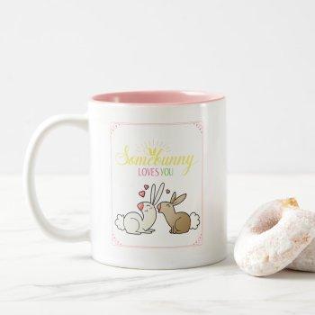 "Cute Spring Mug ""Somebunny loves you"""