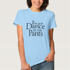 Dance In My Pants Tee Shirt