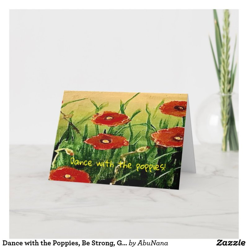 Dance with the Poppies, Be Strong, Greeting Card