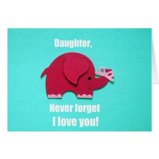 Download Daughter, never forget I love you! Greeting Cards   Zazzle