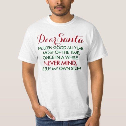 Dear Santa, I've Been Good All Year T-Shirt