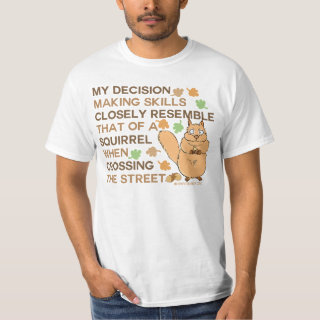 Decision Making Skills Squirrel Humor T-Shirt
