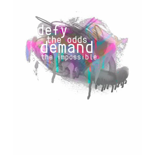 DEFY the odds DEMAND the impossible shirt