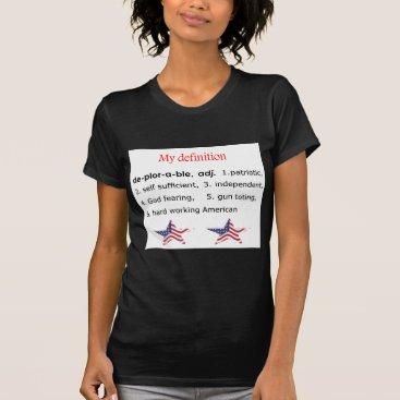 Deplorable, my definition T-Shirt