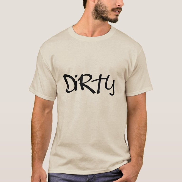 Dirty Tee, it's for me