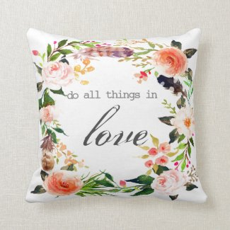 """do all things in love"" romantic throw pillow"