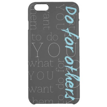 Do For Others What You Want Them To Do For You Clear iPhone 6 Plus Case
