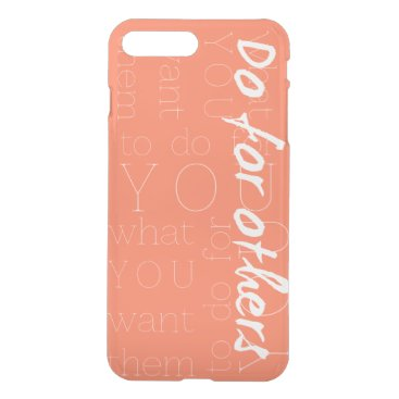 Do For Others What You Want Them To Do For You iPhone 8 Plus/7 Plus Case