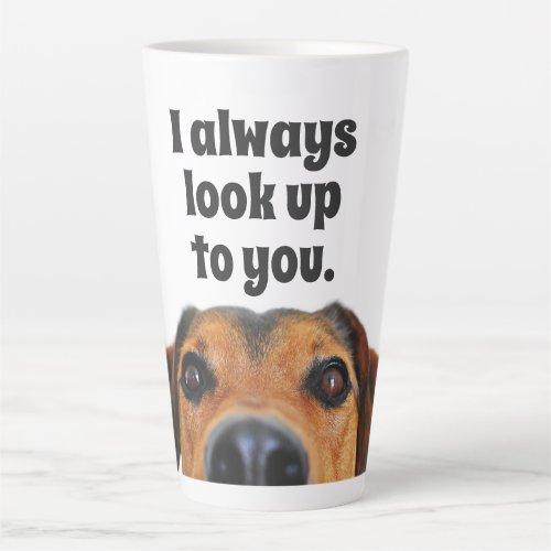 Dog Face I Always Look up to you Large Latte Mug