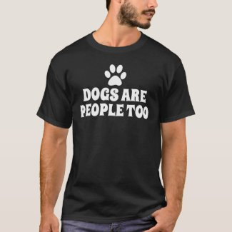 Dogs are people too Dark T-Shirt