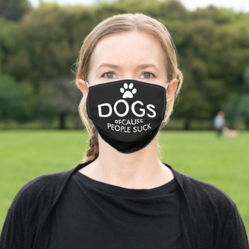 Dogs Because People Suck Paw Print | Black Adult Cloth Face Mask