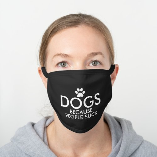 Dogs Because People Suck Paw Print Black Cotton Face Mask