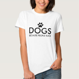 Dogs Because People Suck Paw Print T Shirt