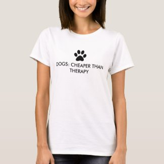 DOGS: Cheaper than therapy T-Shirt