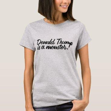 Donald Trump is a monster. T-Shirt