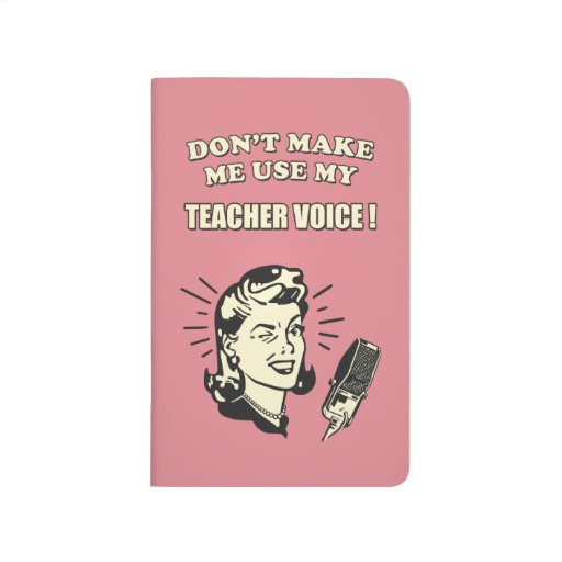 Don't Make Me Use My Teacher Voice Retro Quote Journal