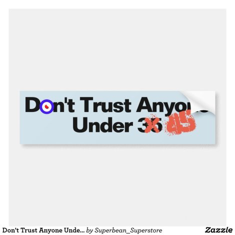 Don't Trust Anyone Under 45 Sticker
