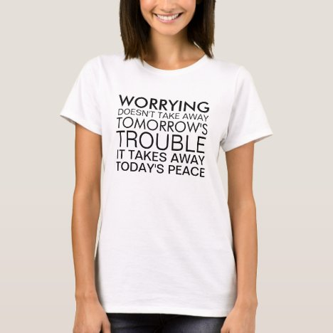 Don't Worry Positive Message T-Shirt