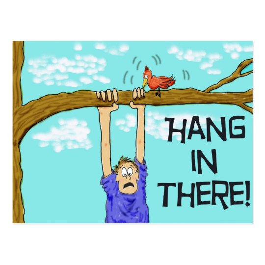 Encouragment Funny Hang in There Postcard Zazzlecom