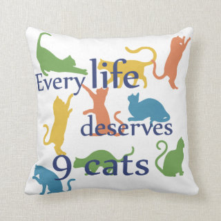 Every Life Deserves 9 Cats Funny Mixed-Up Quote Throw Pillow