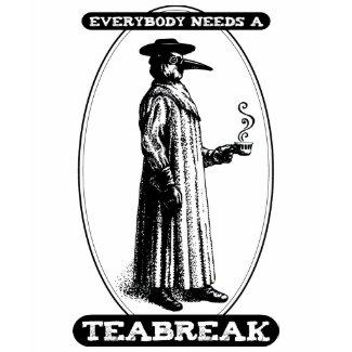 Everybody Needs A Teabreak shirt