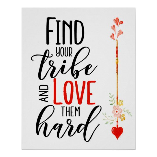 Download Find Your Tribe and Love Them Hard 24 X 30 Poster | Zazzle.com