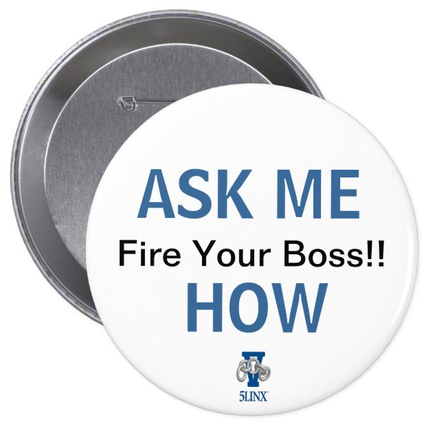 Fire Your Boss Ask Me How Button Zazzle