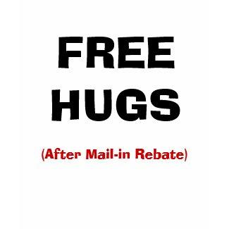 FREE HUGS, (After Mail-in Rebate) shirt