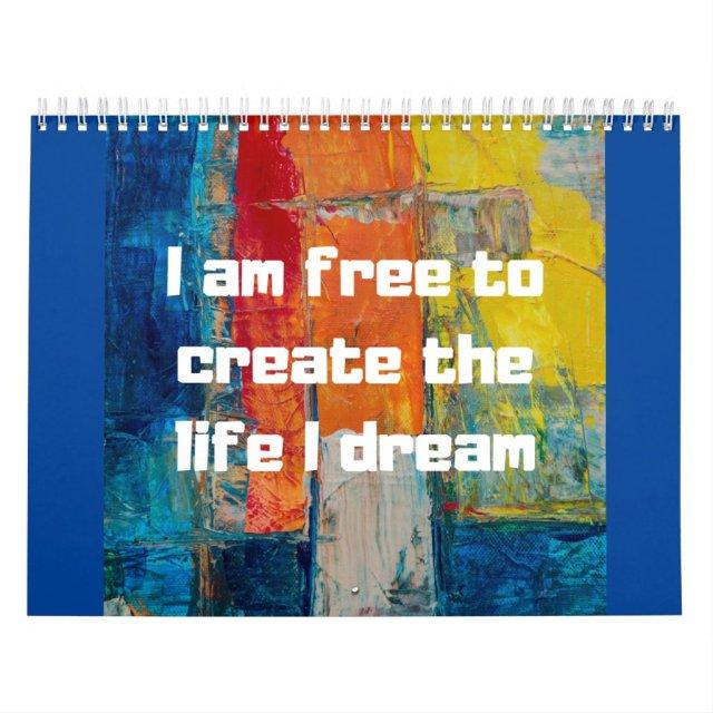 Free to create life that I dream of| I am free Calendar