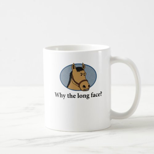 Funny horse mug: Why the long face? mug