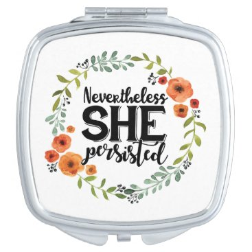 Funny Nevertheless she persisted cute vintage meme Mirror For Makeup