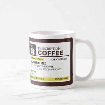 Funny Prescription Coffee Mug (righty)
