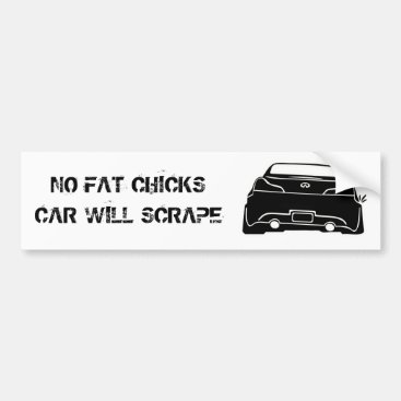 G37black, NO FAT CHICKSCAR WILL SCRAPE Bumper Sticker
