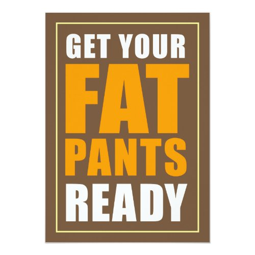 Get Your Fat Pants Ready Friendsgiving (BROWN) Invitation