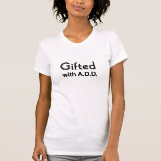 Gifted With ADD Tshirts