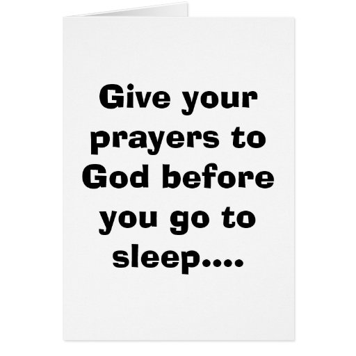 Give your prayers to God before you go to sleep... Card