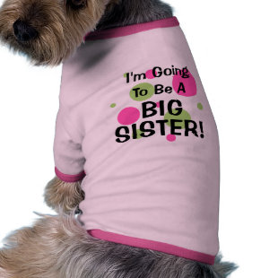 Going To Be A BIG SISTER! Dog T Shirt