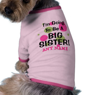 Going To Be A BIG SISTER! Pet Shirt
