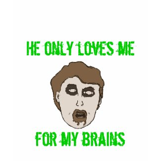 guyzombieblack, He only loves me, for my brains shirt