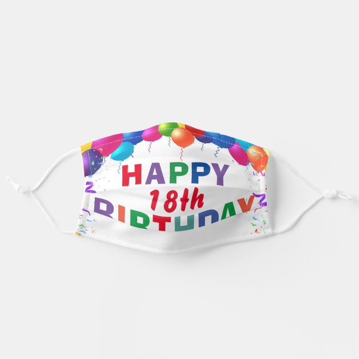 Happy 18th Birthday Colorful Balloons White Cloth Face Mask Zazzle Com
