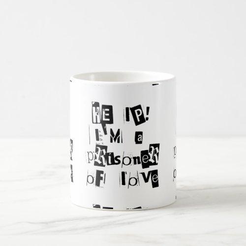 Help! I'm a Prisoner of Love Coffee Mug