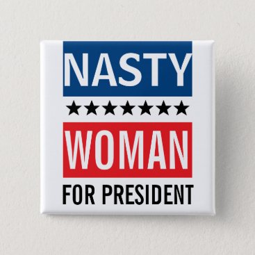Hillary Clinton For President | Nasty Woman Button