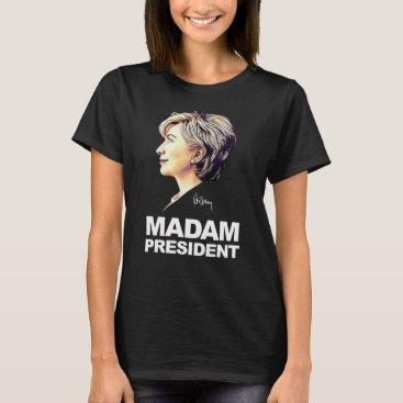"""Hillary Clinton """"Madam President"""" Women's Shirt"""