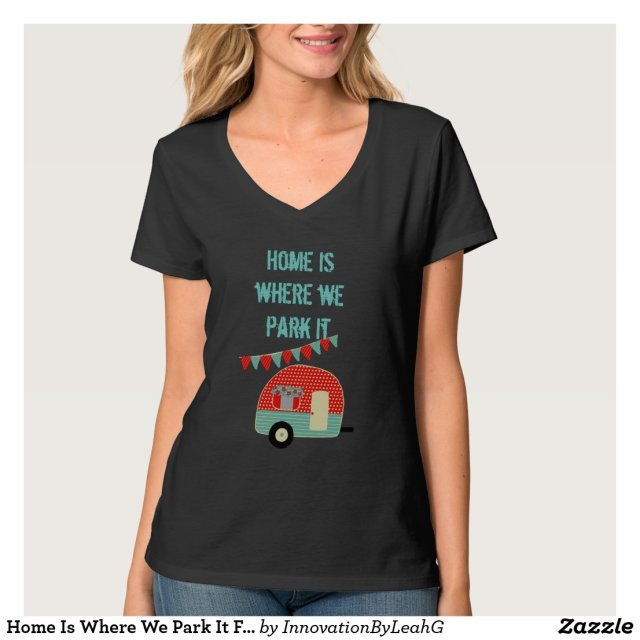 Home Is Where We Park It Funny Camper TShirt