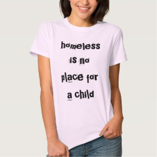homeless is no place for a child tee shirt