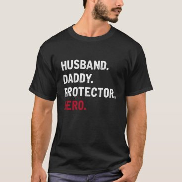 Husband, Daddy, Protector, Hero - T shirt